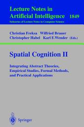 Spatial Cognition II: Integrating Abstract Theories, Empirical Studies, Formal Methods, and Practical Applications