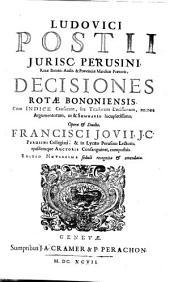 Ludovici Postii ... Decisiones Rotae Bononiensis ...
