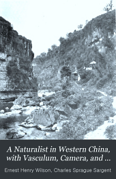 A Naturalist in Western China: With Vasculum, Camera, and Gun; Being Some Account of Eleven Years' Travel, Exploration, and Observation in the More Remote Parts of the Flowery Kingdom, Volume 1