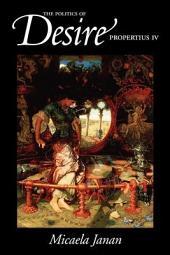 The Politics of Desire: Propertius IV