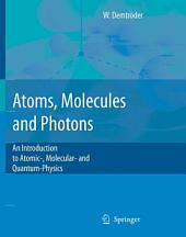 Atoms, Molecules and Photons: An Introduction to Atomic- Molecular- and Quantum Physics
