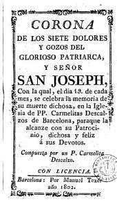Corona de los siete dolores y gozos del glorioso patriarca y señor San Joseph: con la qual, el dia 19 de cada mes, se celebra la memoria de su muerte ...