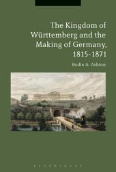 The Kingdom of Württemberg and the Making of Germany, 1815-1871