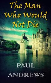 The Man Who Would Not Die: A Novel of Count Saint-Germain