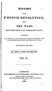 History of the French Revolution: And of the Wars Resulting from that Memorable Event, Volume 6