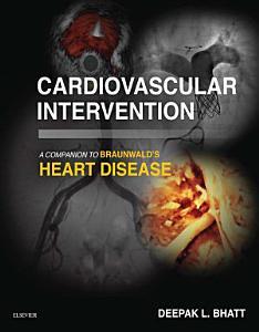 Cardiovascular Intervention  A Companion to Braunwald   s Heart Disease E Book PDF