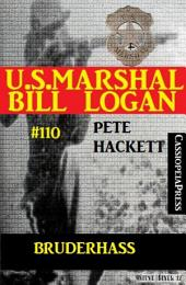 Bruderhass (U.S. Marshal Bill Logan, Band 110): Western