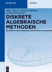 Diskrete algebraische Methoden: Arithmetik, Kryptographie, Automaten und Gruppen