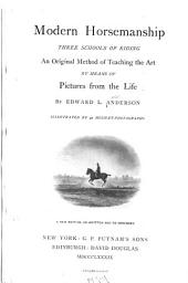 Modern Horsemanship: Three Schools of Riding : an Original Method of Teaching the Art by Means of Pictures from the Life