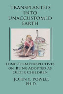 Transplanted Into Unaccustomed Earth  Long term Perspectives on Being Adopted as Older Children PDF