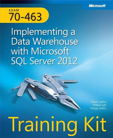 Exam 70 463  Implementing a Data Warehouse with Microsoft   SQL Server   2012  Training Kit PDF