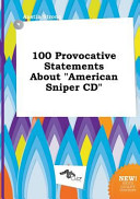 100 Provocative Statements about American Sniper Cd