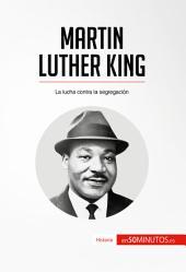Martin Luther King: La lucha contra la segregación
