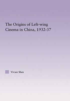 The Origins of Leftwing Cinema in China  1932 37 PDF