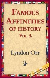Famous Affinities of History: Volume 3