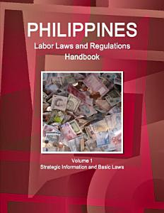 Philippines Labor Laws and Regulations Handbook Volume 1 Strategic Information and Basic Laws PDF