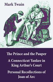 The Prince and the Pauper + A Connecticut Yankee in King Arthur's Court + Personal Recollections of Joan of Arc: 3 Unabridged Classics