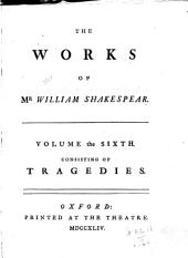 The Works of Shakespear: Tragedies: Troilus and Cressida. Cymbeline. Romeo and Juliet. Hamlet. Othello. Glossary