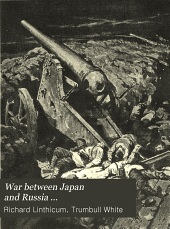 War between Japan and Russia ...: with historical and descriptive sketches of Russia, Siberia, Japan, Korea and Manchuria ...