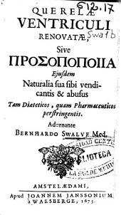 Querelae ventriculi renovatae , sive prosopopoiia eiusdem naturalia sua sibi vendicantis & abusus ...