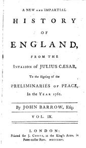 A New and Impartial History of England, from the Invasion of Julius Caesar to the Signing of the Preliminaries of Peace in the Year 1762: Volume 9