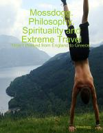 Mossdogg. Philosophy, Spirituality and Extreme Travel: 'How I Walked from England to Greece.'