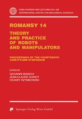 Romansy 14: Theory and Practice of Robots and Manipulators Proceedings of the Fourteenth CISM-IFToMM Symposium