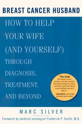 Breast Cancer Husband: How to Help Your Wife (and Yourself) during Diagnosis, Treatment, and Beyond