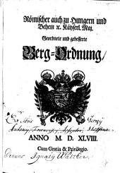 Römischer auch zu Hungern und Behem [et]c. Käyserl. Maj. Geordnete und gebesserte Berg-Ordnung ; ANNO M. D. XLVIII.