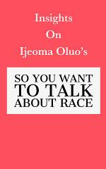 Insights on Ijeoma Oluo's So You Want to Talk About Race