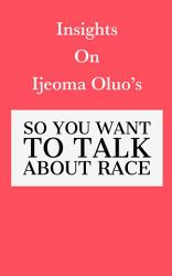 Insights On Ijeoma Oluo S So You Want To Talk About Race Book PDF