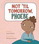 Not  Til Tomorrow  Phoebe