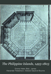 The Philippine Islands, 1493-1803: Explorations by Early Navigators, Descriptions of the Islands and Their Peoples, Their History and Records of the Catholic Missions, as Related in Contemporaneous Books and Manuscripts, Showing the Political, Economic, Commercial and Religious Conditions of Those Islands from Their Earliest Relations with European Nations to the Beginning of the Nineteenthe Century, Volume 48