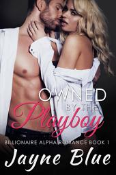 Owned by the Playboy: Billionaire Alpha Romance