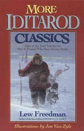 More Iditarod Classics: Tales of the Trail Told by the Men & Women Who Race Across Alaska