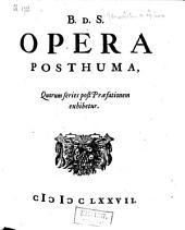 B. d. S. Opera posthuma, quorum series post praefationem exhibetur