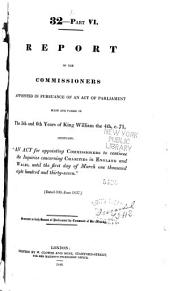 Report of the Commissioners Appointed in Pursuance of an Act of Parliament Made and Passed in the 5th and 6th Years of King William the 4th, C.71, Intituled, An Act for Appointing Commissioners to Continue the Inquiries Concerning Charities in England and Wales, Until the First Day of March [1837]: (dated 30th June 1837).