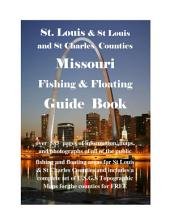 St Louis and St Charles & St Louis County Missouri Fishing & Floating Guide Book: Complete fishing and floating information forSt Charles & St Louis Counties Missouri
