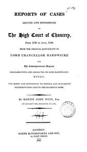 Reports of Cases Argued and Determined in the High Court of Chancery: From 1736 to July, 1739, from the Original Manuscripts of Lord Chancellor Hardwicke and the Contemporaneous Reports, Compared with and Corrected by Lord Hardwicke's Notes