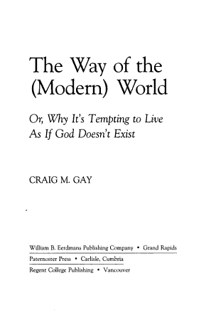 The Way of the  modern  World  Or  Why It s Tempting to Live as If God Doesn t Exist PDF