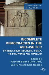 Incomplete Democracies in the Asia-Pacific: Evidence from Indonesia, Korea, the Philippines and Thailand