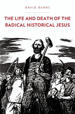 The Life and Death of the Radical Historical Jesus PDF