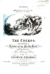 The Cuckoo. [Song by Margaret Casson.] Arranged as a rondo for the piano forte,etc.New edition..