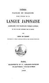 Thèmes faciles et gradués pour l'étude de la langue japonaise: accompagnés d'un vocabulaire français-japonais de tous les mots renfermés dans le recueil