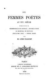Les Femmes Poetes Au XVIe Siecle: Etude Suivie de Mademoiselle de Gournay, Honore D'Urfe, Le Marechal de Montluc, Guillaume Bude, Pierre Ramus