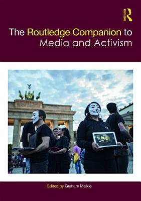 The Routledge Companion to Media and Activism