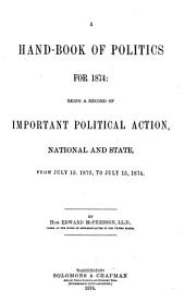 A Hand-book of Politics for 1874: Being a Record of Important Political Action, National and State, from July 15, 1872, to July 15, 1874