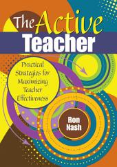 The Active Teacher: Practical Strategies for Maximizing Teacher Effectiveness