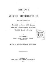 History of North Brookfield, Massachusetts: Preceded by an Account of Old Quabaug, Indian and English Occupation, 1647-1676, Brookfield Records, 1686-1783
