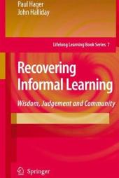 Recovering Informal Learning: Wisdom, Judgement and Community